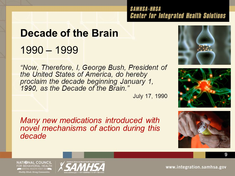 "9 Decade of the Brain 1990 – 1999 ""Now, Therefore, I, George Bush, President of the United States of America, do hereby proclaim the decade beginning"