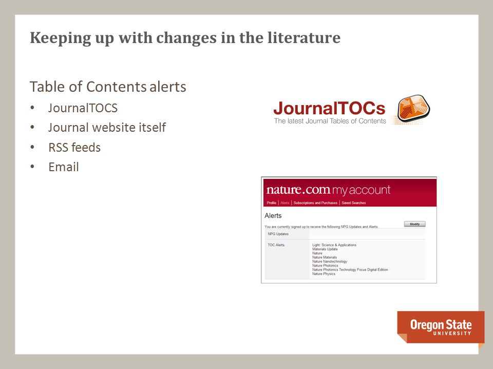 Table of Contents alerts JournalTOCS Journal website itself RSS feeds Email Keeping up with changes in the literature