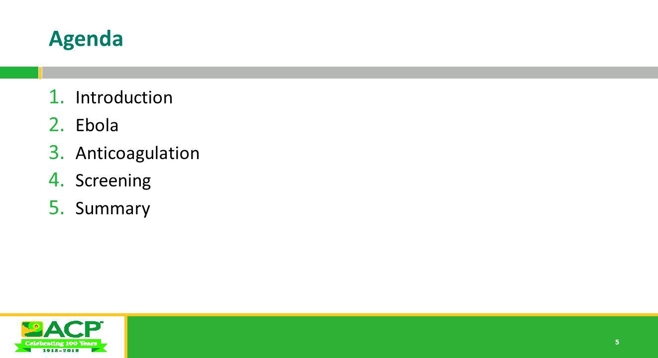 5 Agenda 1. Introduction 2. Ebola 3. Anticoagulation 4. Screening 5. Summary