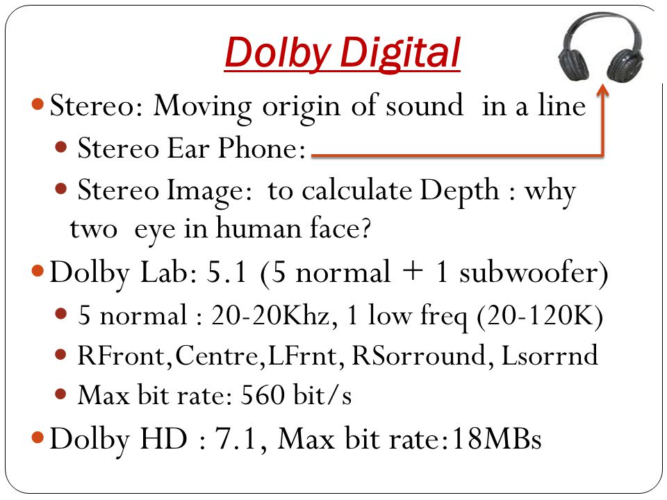 Dolby Digital Stereo: Moving origin of sound in a line Stereo Ear Phone: Stereo Image: to calculate Depth : why two eye in human face.