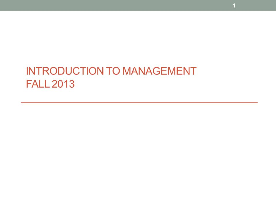 INTRODUCTION TO MANAGEMENT FALL 2013 1