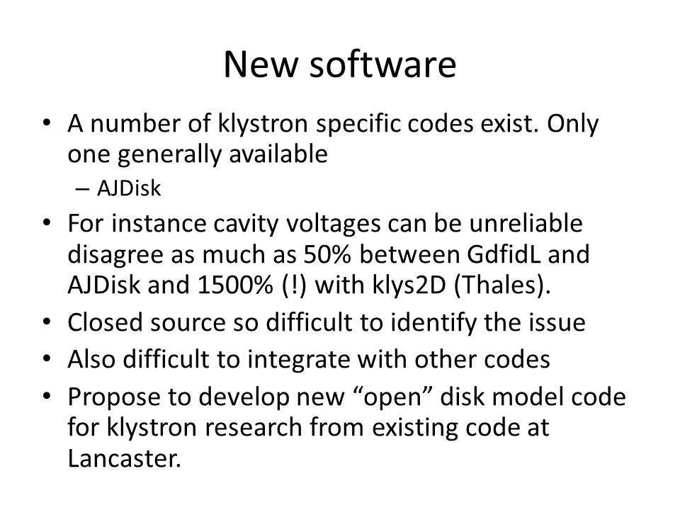 New software A number of klystron specific codes exist. Only one generally available – AJDisk For instance cavity voltages can be unreliable disagree