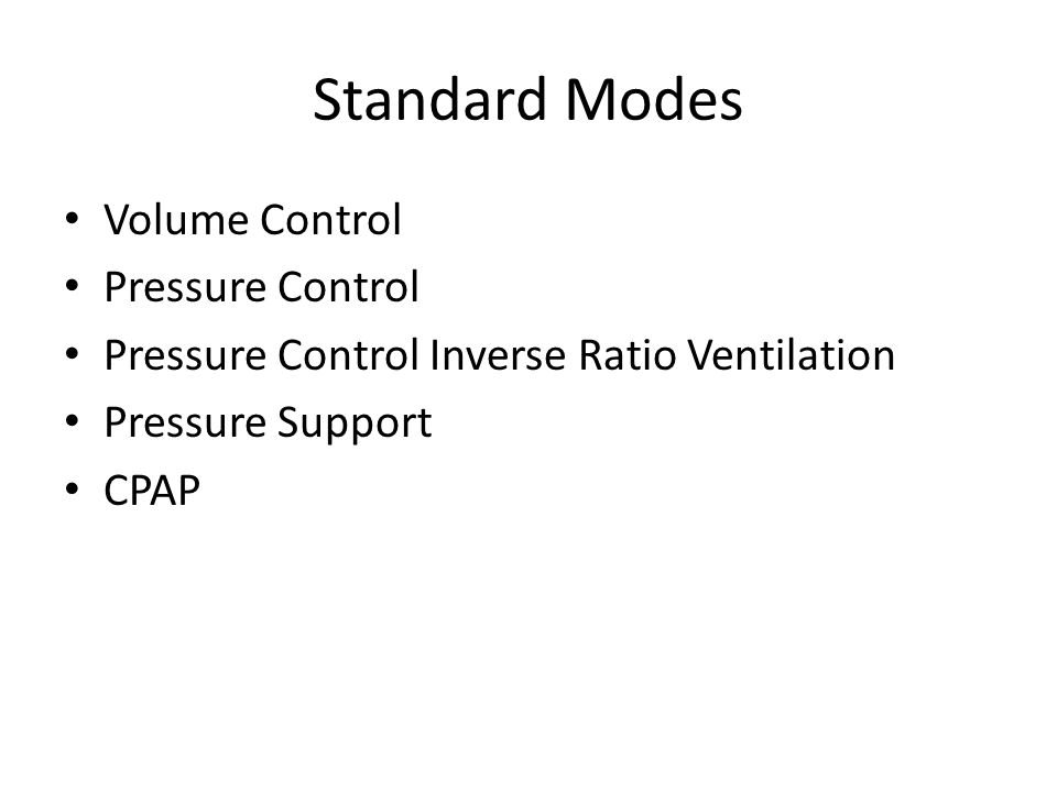 Standard Modes Volume Control Pressure Control Pressure Control Inverse Ratio Ventilation Pressure Support CPAP