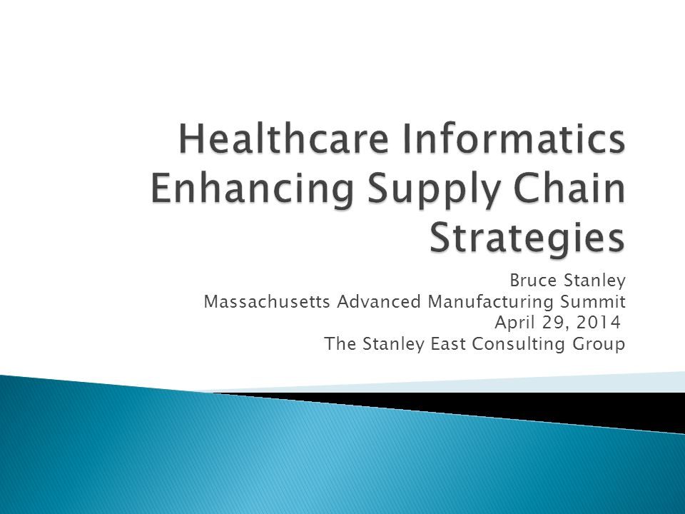 Bruce Stanley Massachusetts Advanced Manufacturing Summit April 29, 2014 The Stanley East Consulting Group