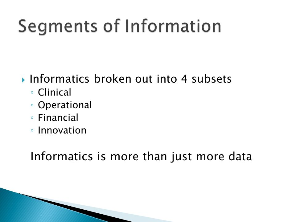  Informatics broken out into 4 subsets ◦ Clinical ◦ Operational ◦ Financial ◦ Innovation Informatics is more than just more data