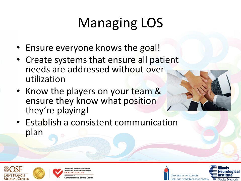 Managing LOS Ensure everyone knows the goal.