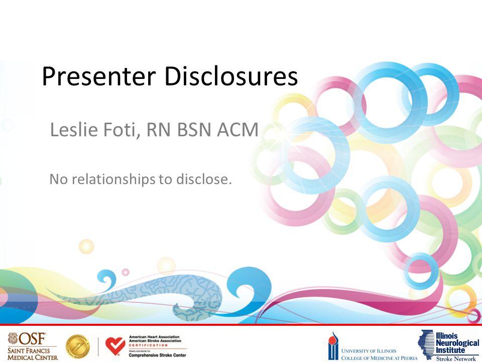 Presenter Disclosures Leslie Foti, RN BSN ACM No relationships to disclose.