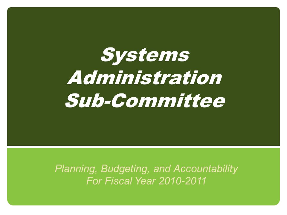 Systems Administration Sub-Committee Planning, Budgeting, and Accountability For Fiscal Year 2010-2011