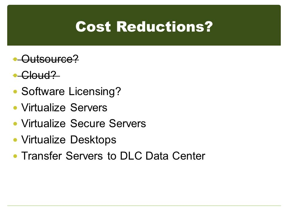 Cost Reductions. Outsource. Cloud. Software Licensing.