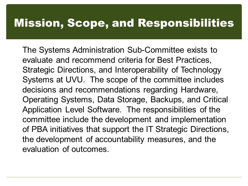 Mission, Scope, and Responsibilities The Systems Administration Sub-Committee exists to evaluate and recommend criteria for Best Practices, Strategic Directions, and Interoperability of Technology Systems at UVU.