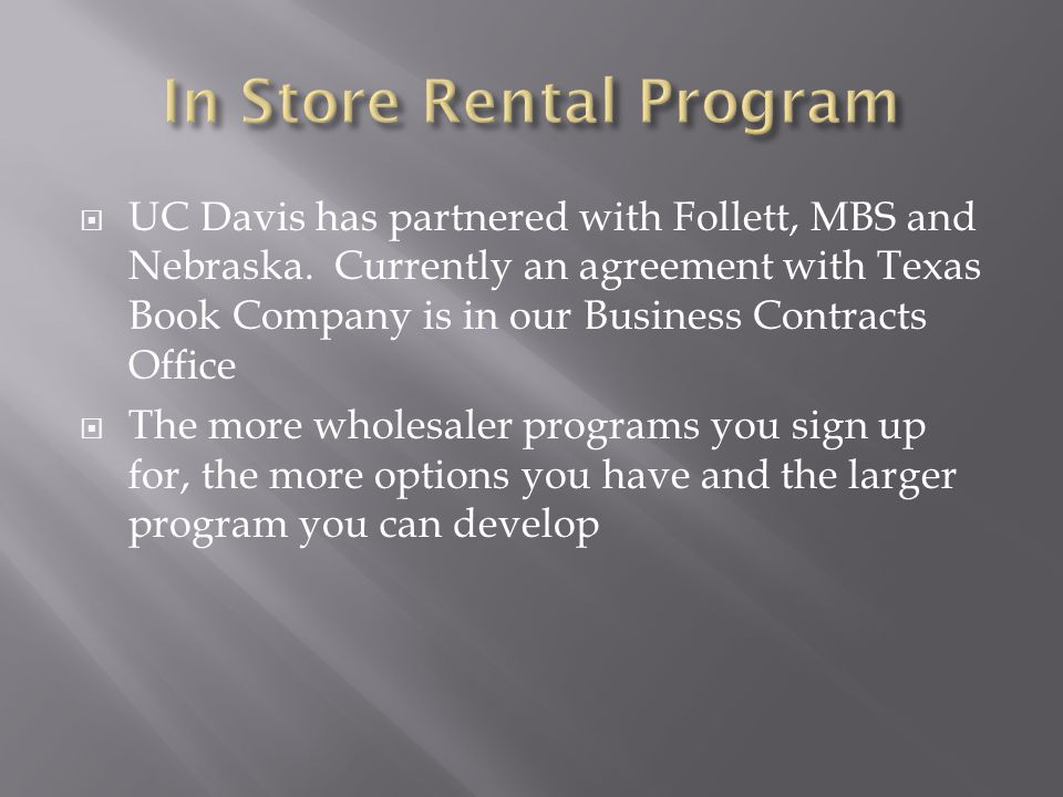  UC Davis has partnered with Follett, MBS and Nebraska.