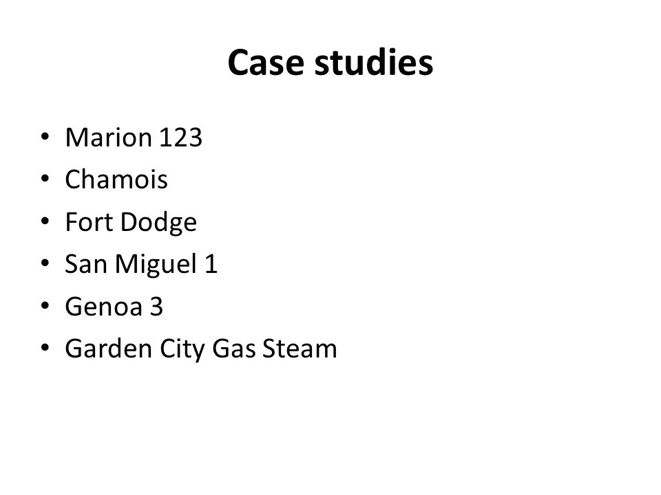 Case studies Marion 123 Chamois Fort Dodge San Miguel 1 Genoa 3 Garden City Gas Steam