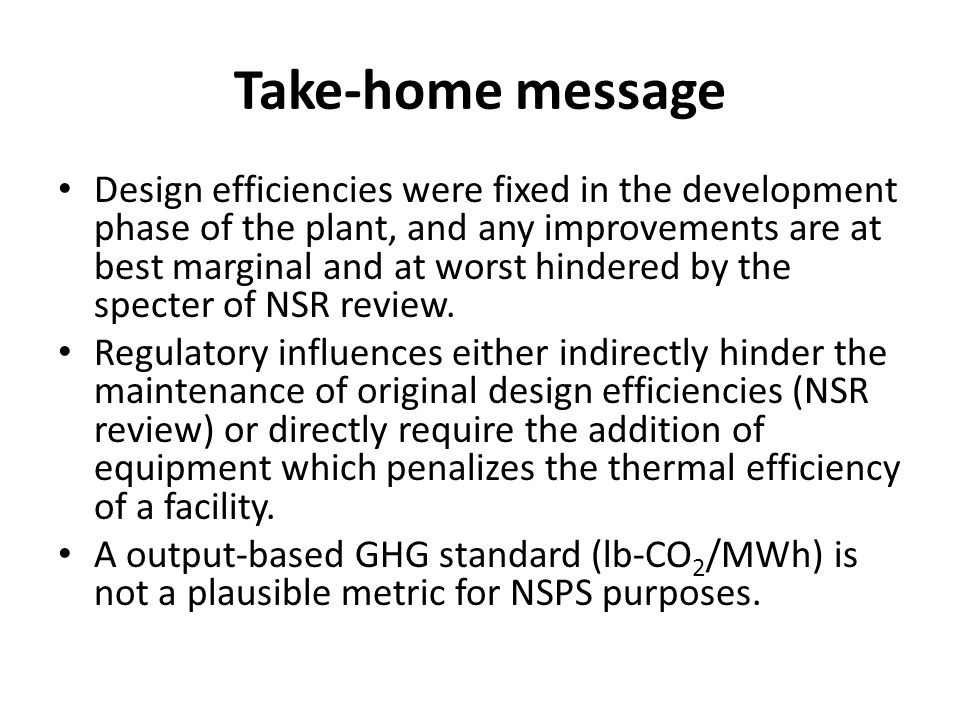 Take-home message Design efficiencies were fixed in the development phase of the plant, and any improvements are at best marginal and at worst hindered by the specter of NSR review.