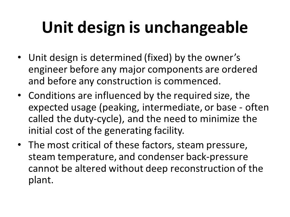Unit design is unchangeable Unit design is determined (fixed) by the owner's engineer before any major components are ordered and before any construction is commenced.