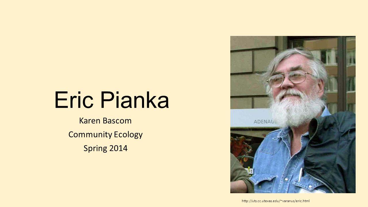 Eric Pianka Karen Bascom Community Ecology Spring 2014 http://uts.cc.utexas.edu/~varanus/eric.html