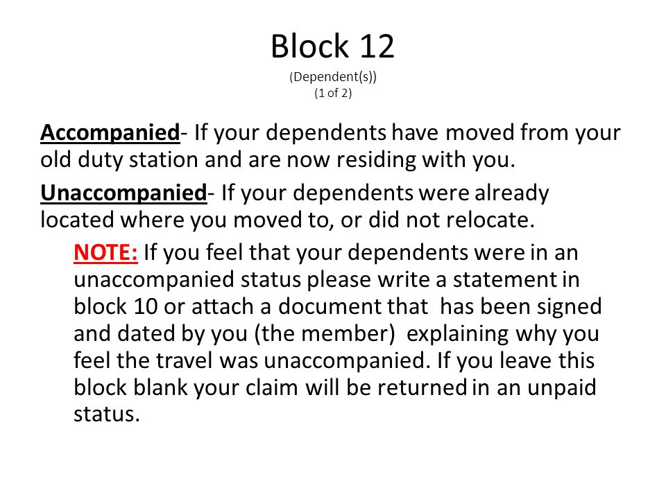 Block 12 ( Dependent(s)) (1 of 2) Accompanied- If your dependents have moved from your old duty station and are now residing with you.