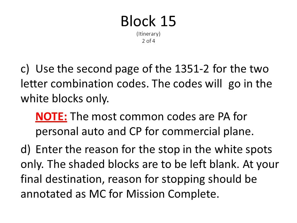 Block 15 (Itinerary) 2 of 4 c)Use the second page of the 1351-2 for the two letter combination codes.