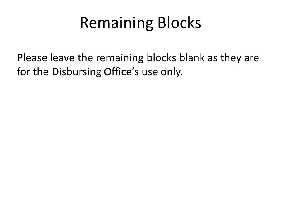 Remaining Blocks Please leave the remaining blocks blank as they are for the Disbursing Office's use only.