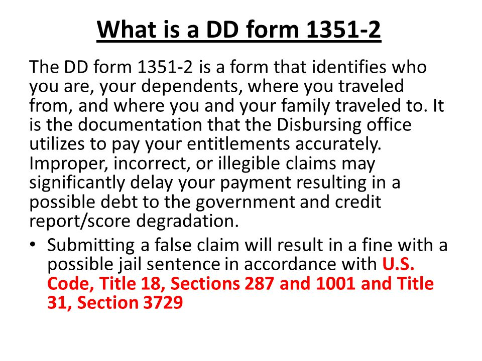 What is a DD form 1351-2 The DD form 1351-2 is a form that identifies who you are, your dependents, where you traveled from, and where you and your family traveled to.