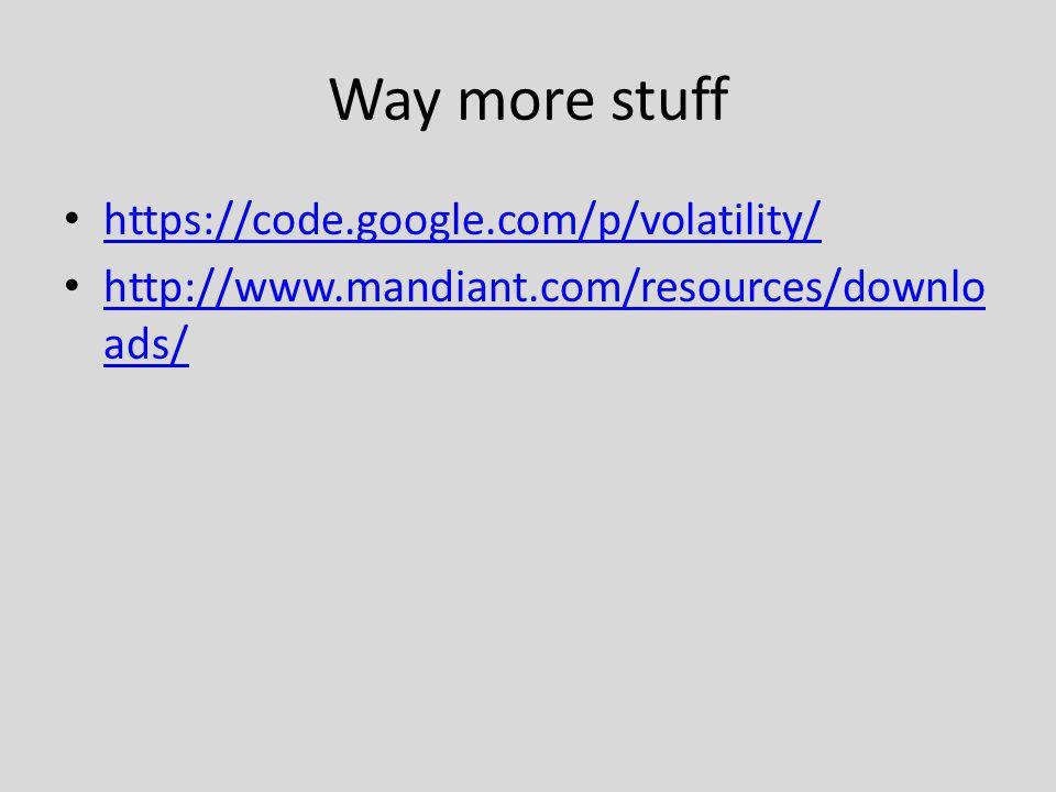Way more stuff https://code.google.com/p/volatility/ http://www.mandiant.com/resources/downlo ads/ http://www.mandiant.com/resources/downlo ads/