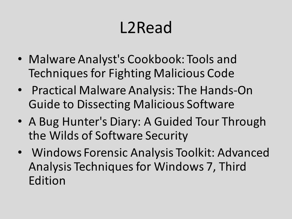 L2Read Malware Analyst's Cookbook: Tools and Techniques for Fighting Malicious Code Practical Malware Analysis: The Hands-On Guide to Dissecting Malic