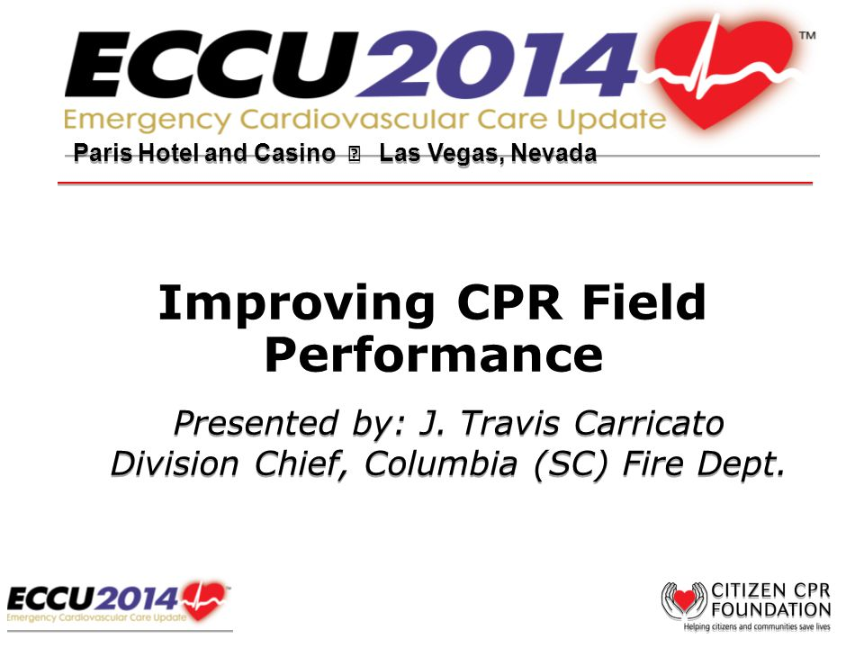 Improving CPR Field Performance Paris Hotel and Casino  Las Vegas, Nevada Presented by: J.
