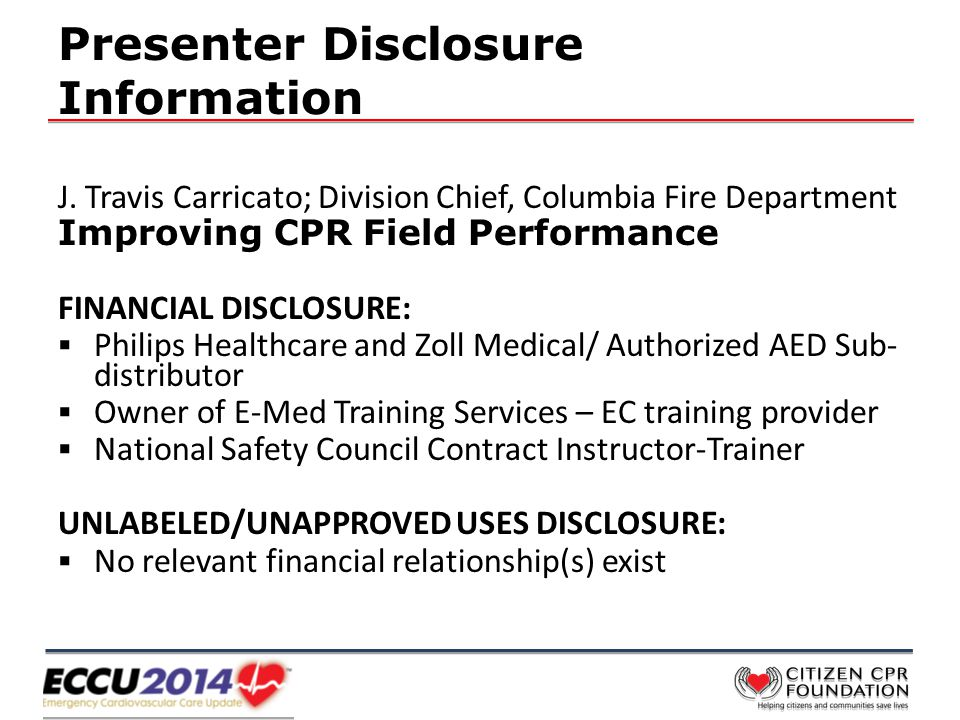 Presenter Disclosure Information J. Travis Carricato; Division Chief, Columbia Fire Department Improving CPR Field Performance FINANCIAL DISCLOSURE: 