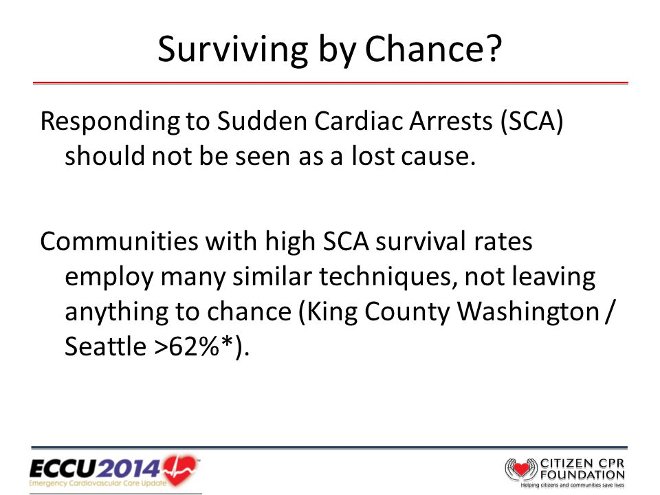 Surviving by Chance. Responding to Sudden Cardiac Arrests (SCA) should not be seen as a lost cause.