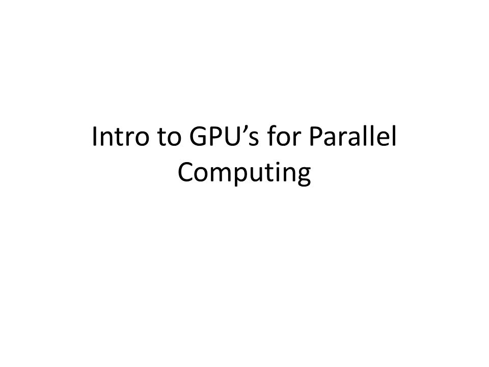 Intro to GPU's for Parallel Computing