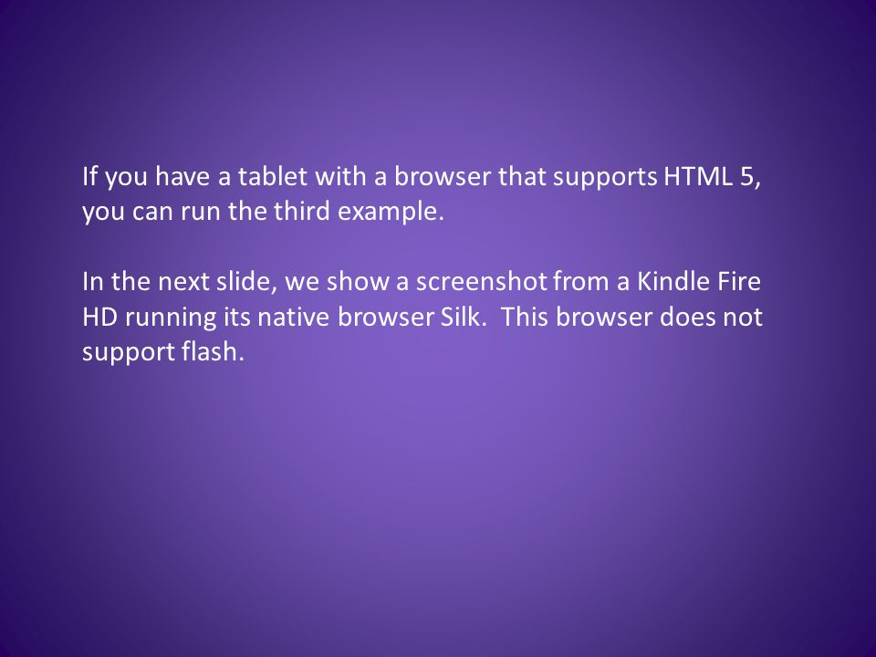 If you have a tablet with a browser that supports HTML 5, you can run the third example.