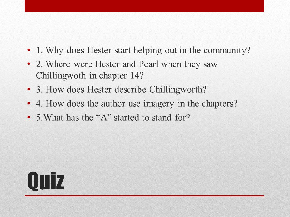 Quiz 1. Why does Hester start helping out in the community.