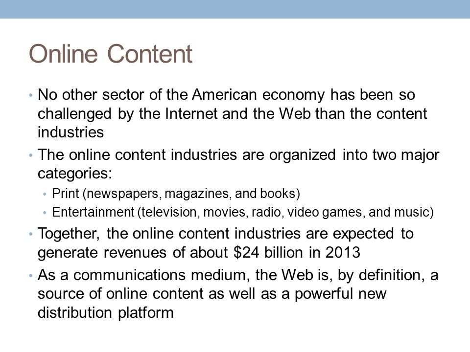 The Online Content Industries The Online Publishing Industry Newspapers (Magazines) Books The Online Entertainment Industry Television Movies Music Games