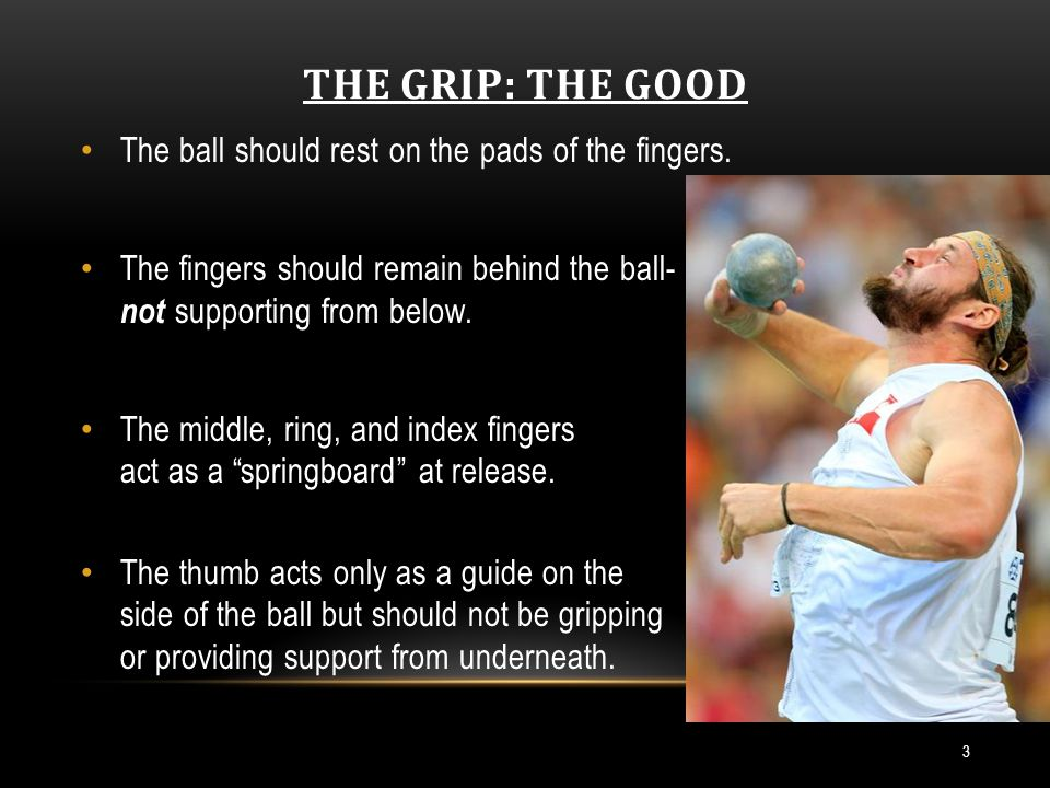 THE GRIP: THE GOOD 3 The ball should rest on the pads of the fingers.