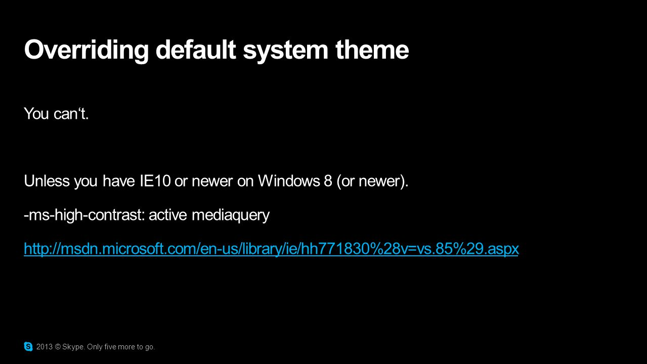 Overriding default system theme You can't. Unless you have IE10 or newer on Windows 8 (or newer).
