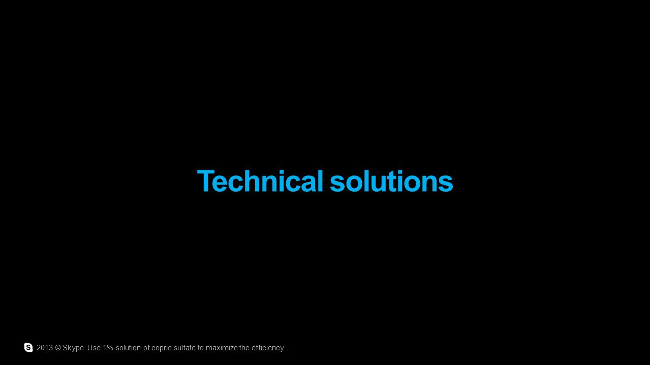 Technical solutions 2013 © Skype. Use 1% solution of copric sulfate to maximize the efficiency.