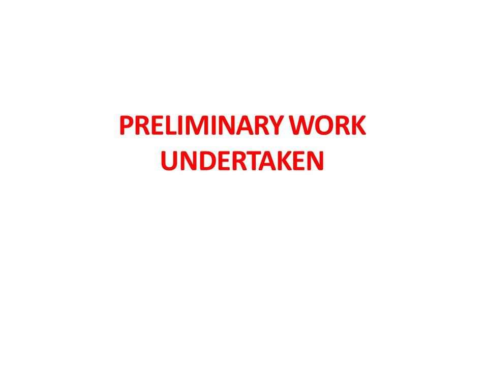 PRELIMINARY WORK UNDERTAKEN 7