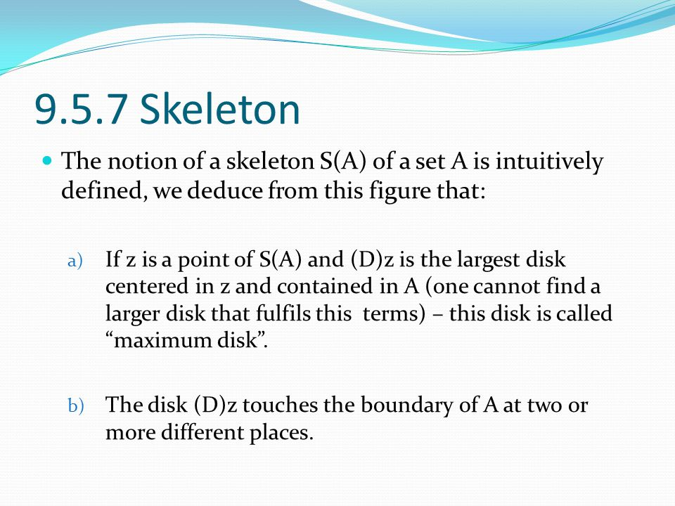 9.5.7 Skeleton The notion of a skeleton S(A) of a set A is intuitively defined, we deduce from this figure that: a) If z is a point of S(A) and (D)z i