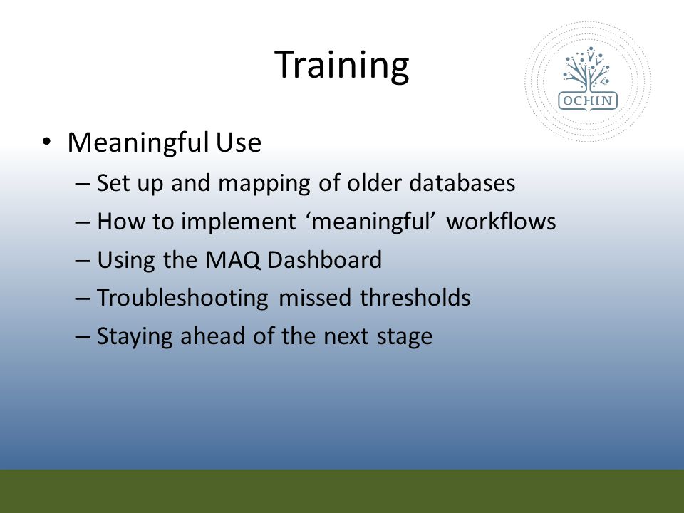 Training Meaningful Use – Set up and mapping of older databases – How to implement 'meaningful' workflows – Using the MAQ Dashboard – Troubleshooting
