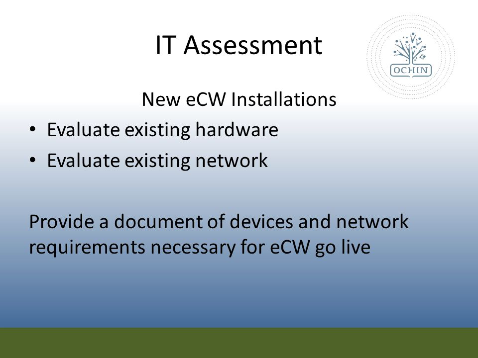IT Assessment New eCW Installations Evaluate existing hardware Evaluate existing network Provide a document of devices and network requirements necess