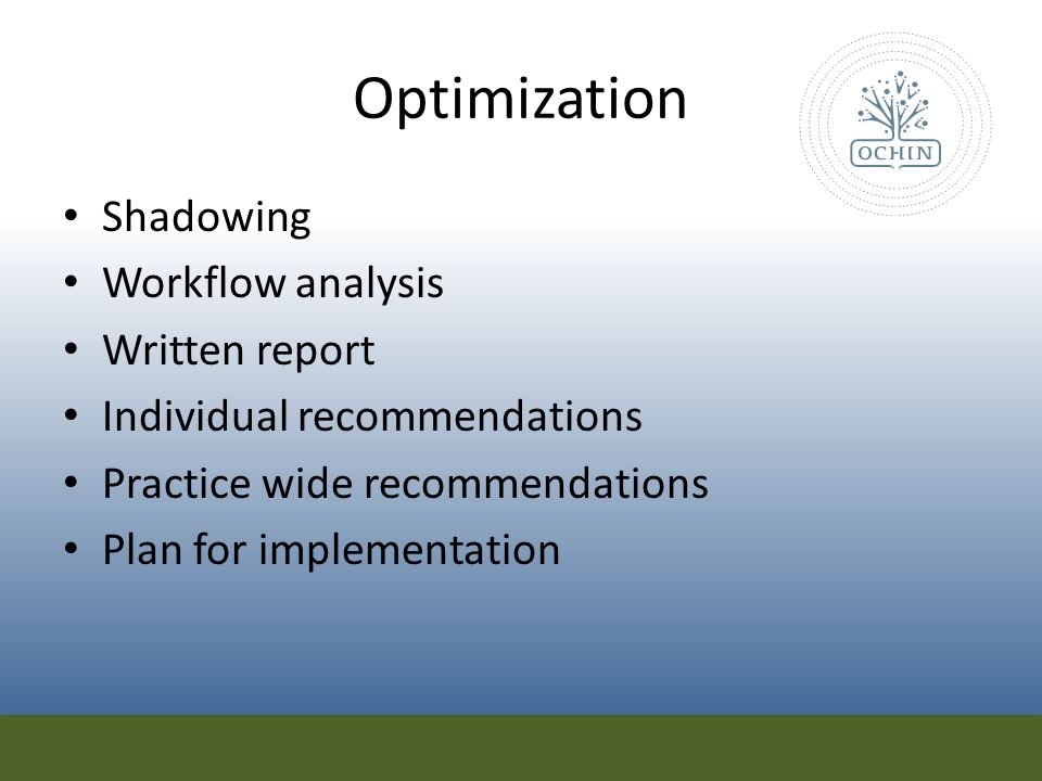 Optimization Shadowing Workflow analysis Written report Individual recommendations Practice wide recommendations Plan for implementation