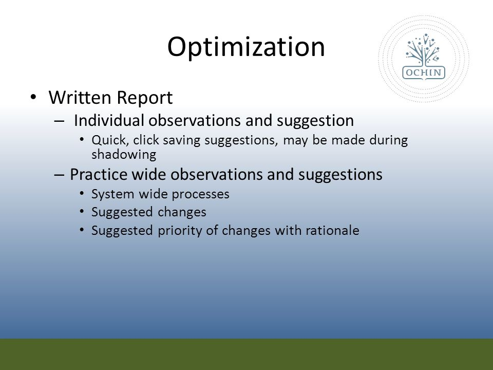 Optimization Written Report – Individual observations and suggestion Quick, click saving suggestions, may be made during shadowing – Practice wide obs