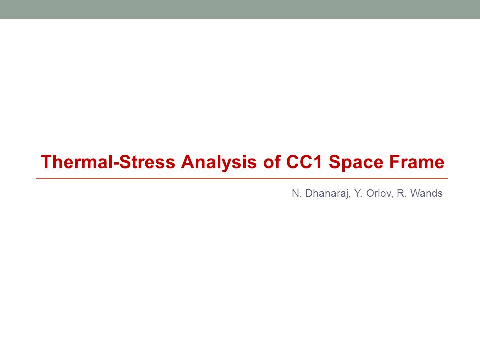 Summary  Thermal-stress analysis was performed on the CC1 space frame to match the assembly and loading sequence.