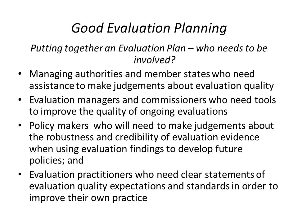 Good Evaluation Planning Putting together an Evaluation Plan – who needs to be involved.