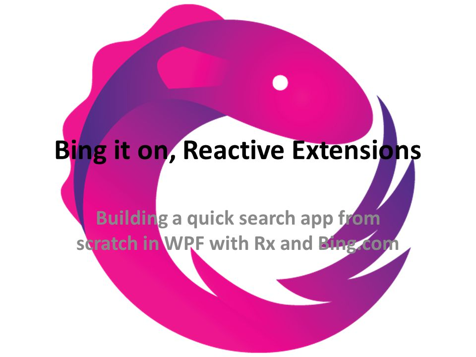 Bing it on, Reactive Extensions Building a quick search app from scratch in WPF with Rx and Bing.com