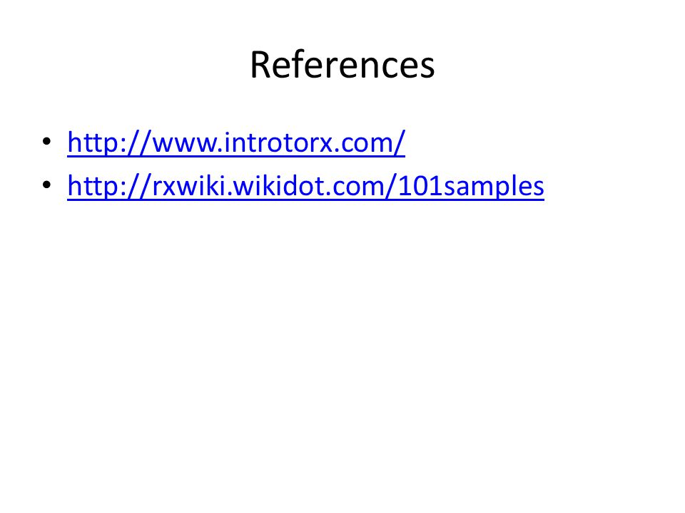 References http://www.introtorx.com/ http://rxwiki.wikidot.com/101samples