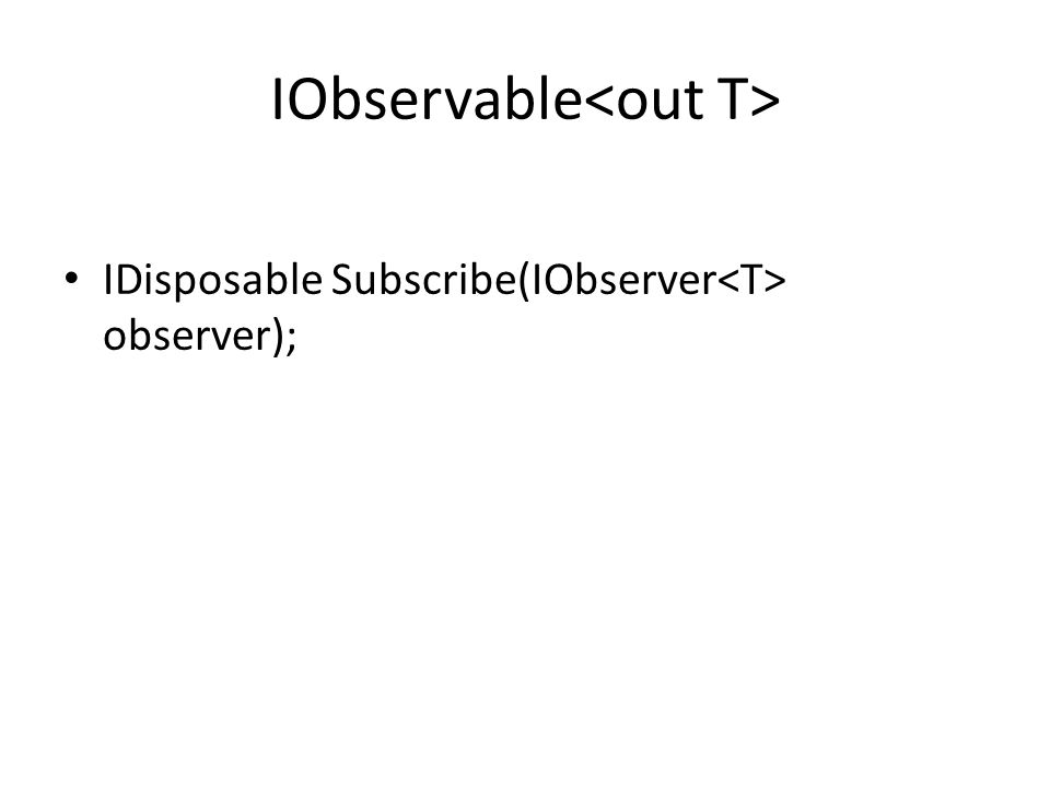 IObservable IDisposable Subscribe(IObserver observer);