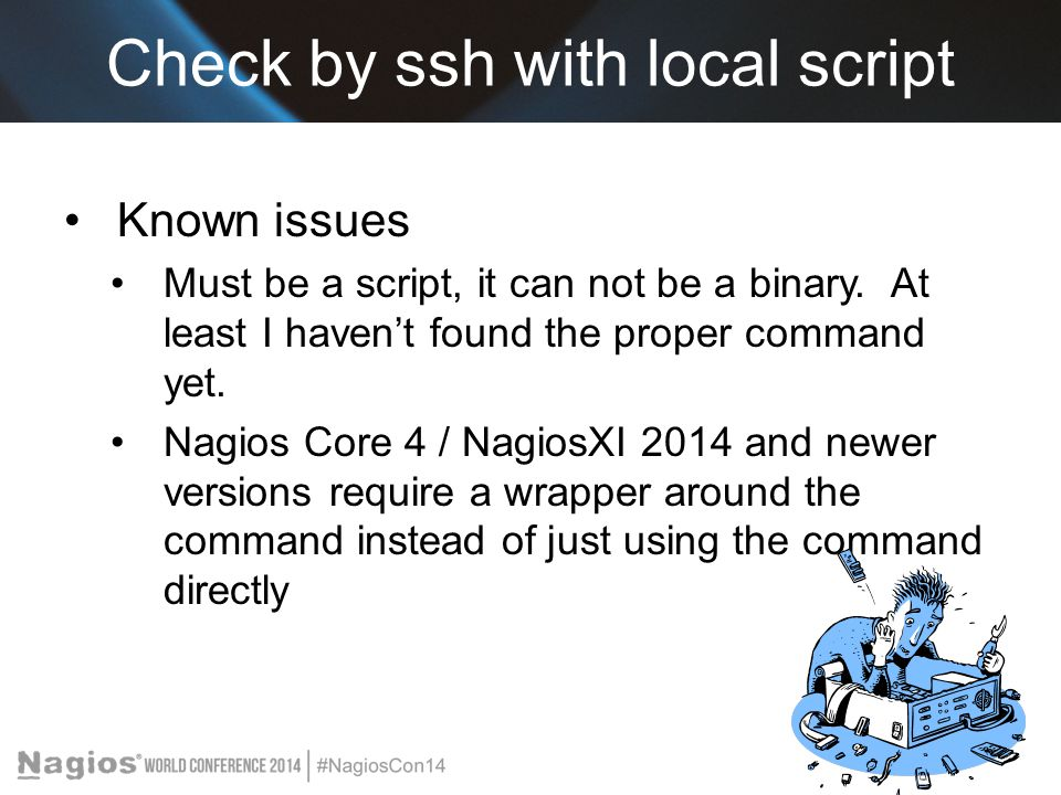 Check by ssh with local script Known issues Must be a script, it can not be a binary.