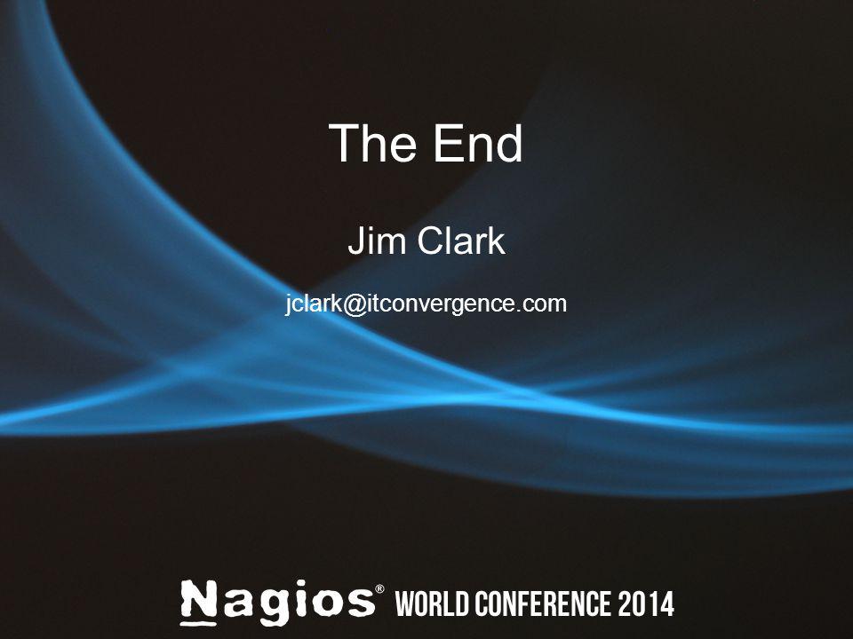 The End Jim Clark jclark@itconvergence.com