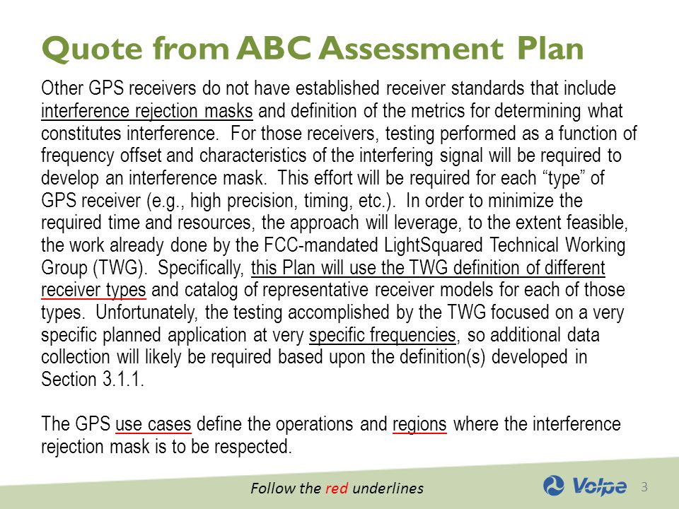 3 Quote from ABC Assessment Plan Other GPS receivers do not have established receiver standards that include interference rejection masks and definition of the metrics for determining what constitutes interference.