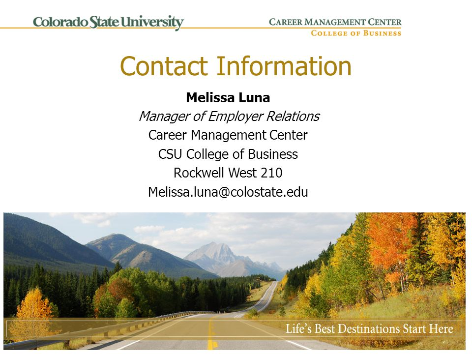 Contact Information Melissa Luna Manager of Employer Relations Career Management Center CSU College of Business Rockwell West 210 Melissa.luna@colostate.edu